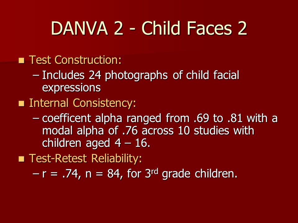 DANVA 2 - Child Faces 2 Test Construction: Test Construction: –Includes 24 photographs of child facial expressions Internal Consistency: Internal Cons