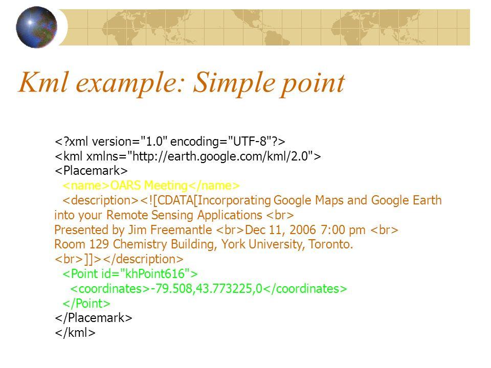 Kml example: Simple point OARS Meeting Presented by Jim Freemantle Dec 11, 2006 7:00 pm Room 129 Chemistry Building, York University, Toronto.