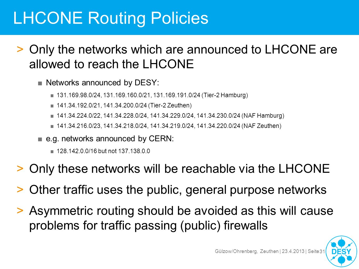 Gülzow/Ohrenberg, Zeuthen | 23.4.2013 | Seite 31 LHCONE Routing Policies >Only the networks which are announced to LHCONE are allowed to reach the LHC
