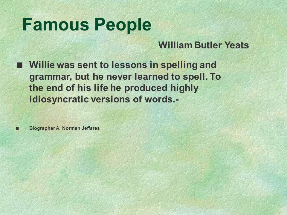Famous People William Butler Yeats Willie was sent to lessons in spelling and grammar, but he never learned to spell. To the end of his life he produc