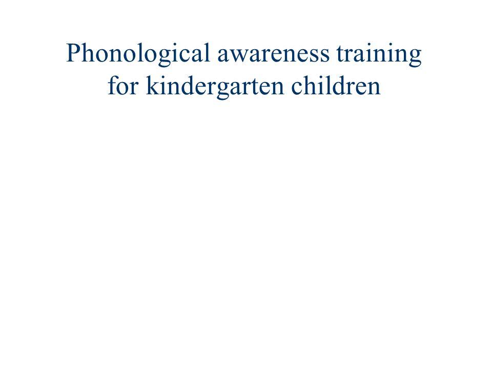 Phonological awareness training for kindergarten children