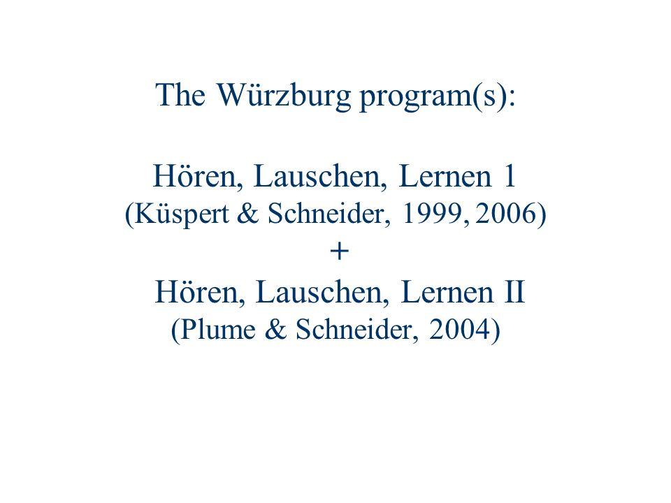 The Würzburg program(s): Hören, Lauschen, Lernen 1 (Küspert & Schneider, 1999, 2006) + Hören, Lauschen, Lernen II (Plume & Schneider, 2004)
