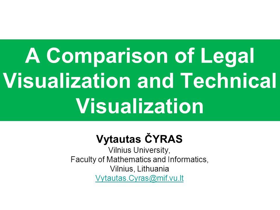 A Comparison of Legal Visualization and Technical Visualization Vytautas ČYRAS Vilnius University, Faculty of Mathematics and Informatics, Vilnius, Li