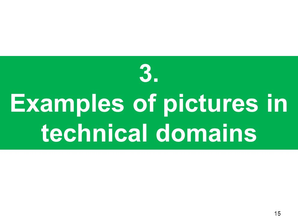 3. Examples of pictures in technical domains 15