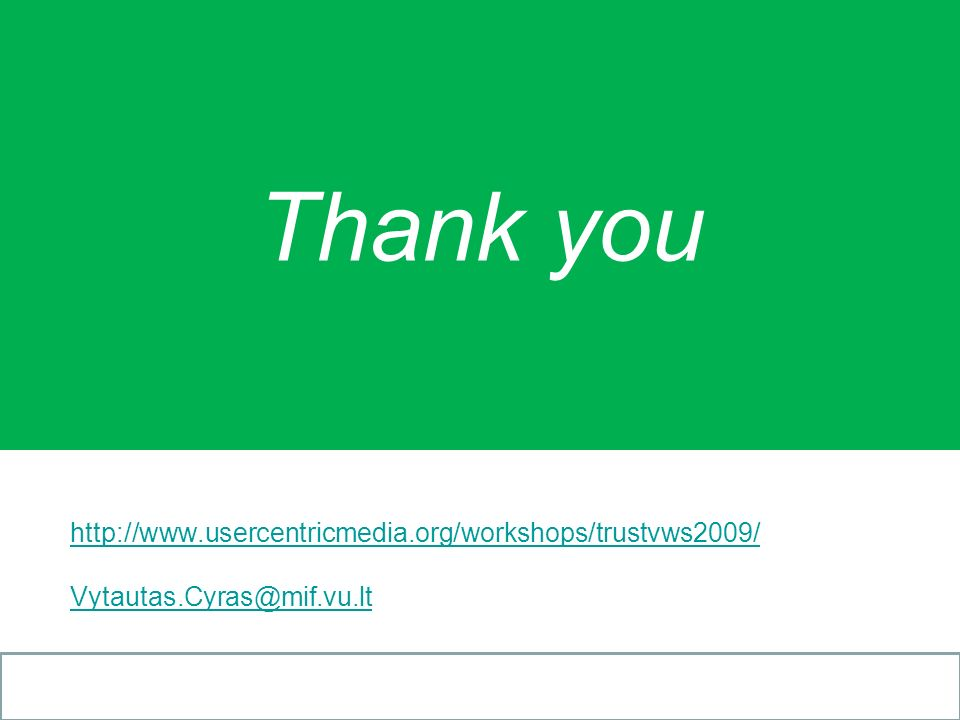 Thank you http://www.usercentricmedia.org/workshops/trustvws2009/ Vytautas.Cyras@mif.vu.lt