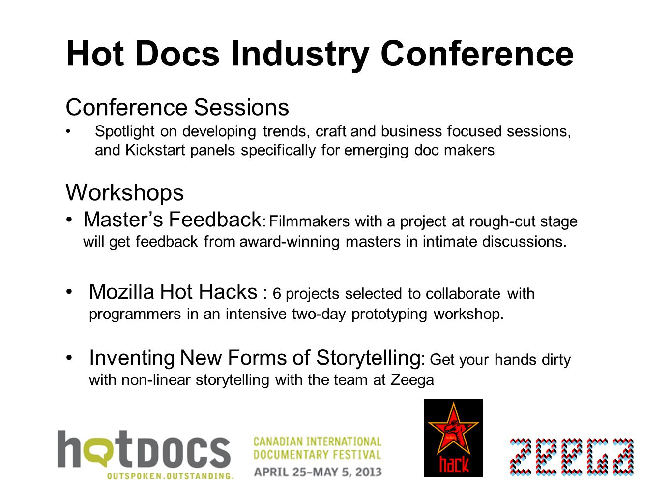 Digital Assets: Festival Content Hot Docs annually produces hundreds of hours of interviews with attending festival filmmakers and subjects, plus capturing festival public Q&As, and video capture of dozens of industry conference sessions, masterclasses, awards gala, etc.