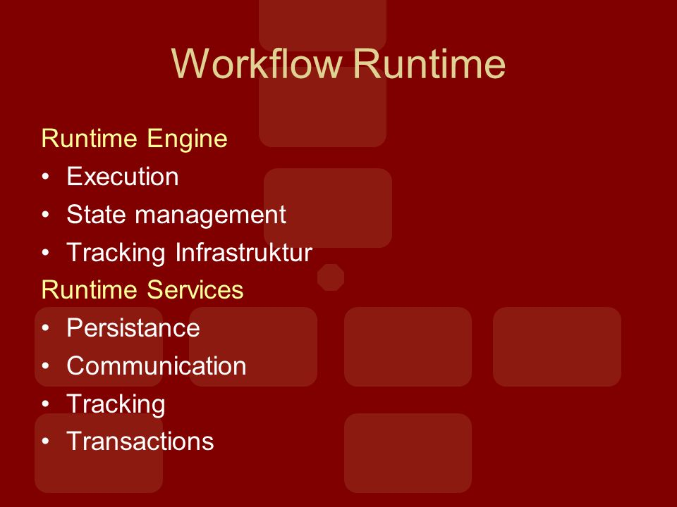 Workflow Runtime Runtime Engine Execution State management Tracking Infrastruktur Runtime Services Persistance Communication Tracking Transactions