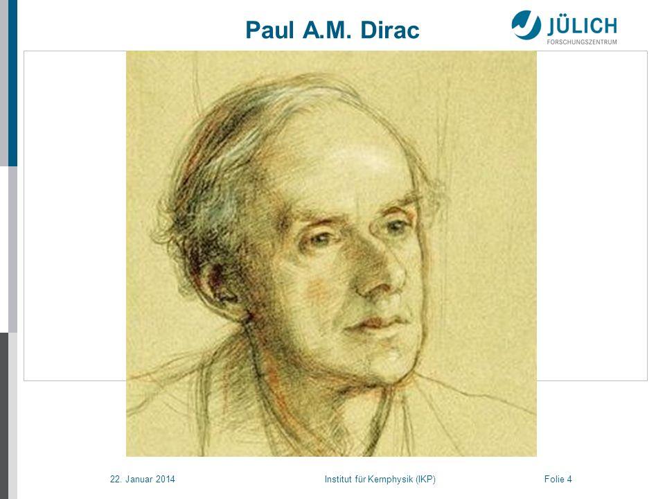 22. Januar 2014 Institut für Kernphysik (IKP) Folie 4 Paul A.M. Dirac