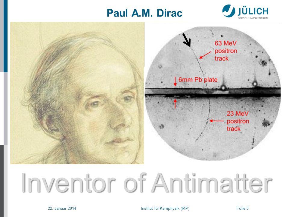 22. Januar 2014 Institut für Kernphysik (IKP) Folie 5 Inventor of Antimatter Paul A.M. Dirac -+-+