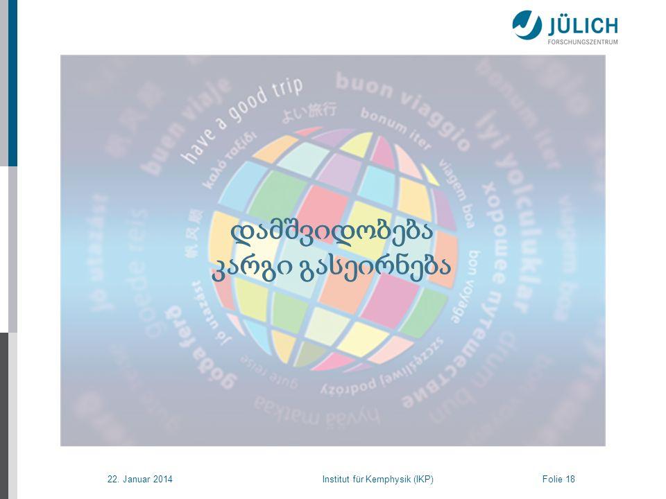 22. Januar 2014 Institut für Kernphysik (IKP) Folie 18