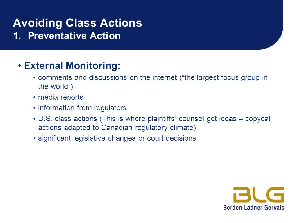 Avoiding Class Actions 1.Preventative Action External Monitoring: comments and discussions on the internet (the largest focus group in the world) medi