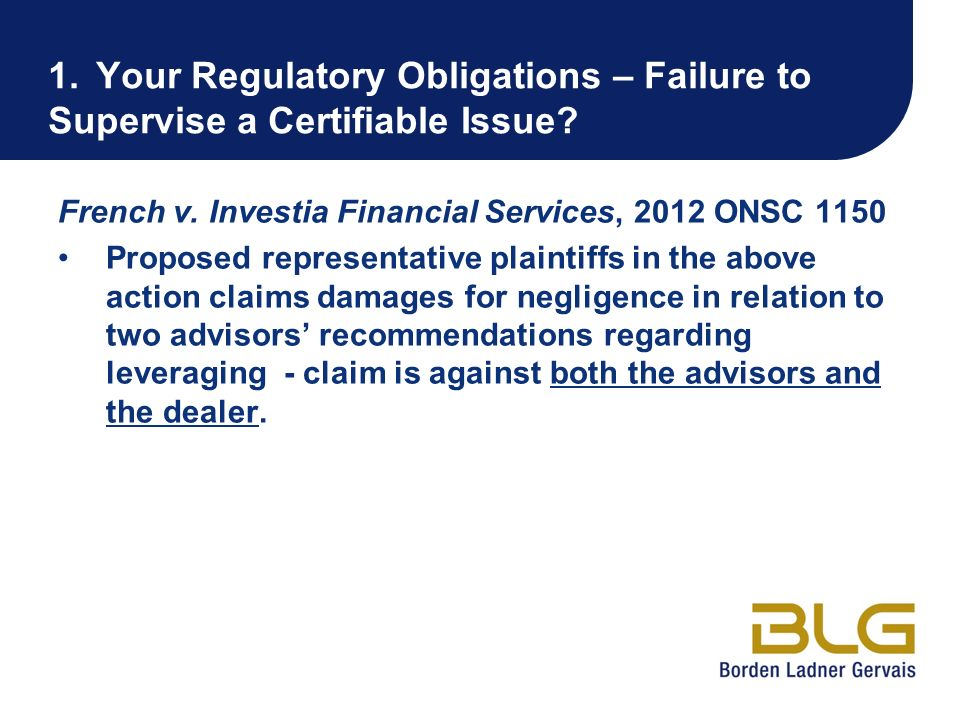 1.Your Regulatory Obligations – Failure to Supervise a Certifiable Issue? French v. Investia Financial Services, 2012 ONSC 1150 Proposed representativ