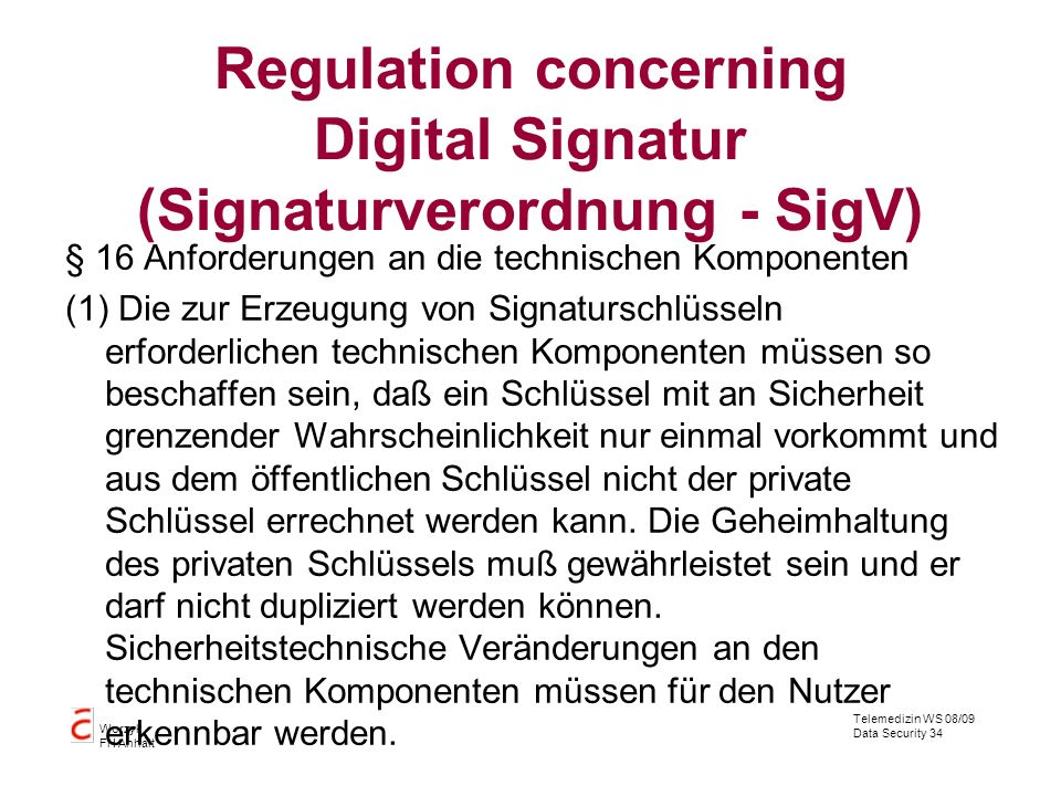 Telemedizin WS 08/09 Data Security 34 Worzyk FH Anhalt Regulation concerning Digital Signatur (Signaturverordnung - SigV) § 16 Anforderungen an die te