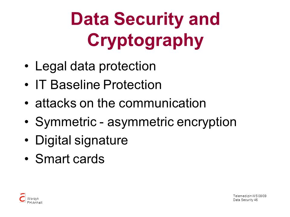 Telemedizin WS 08/09 Data Security 45 Worzyk FH Anhalt Data Security and Cryptography Legal data protection IT Baseline Protection attacks on the comm