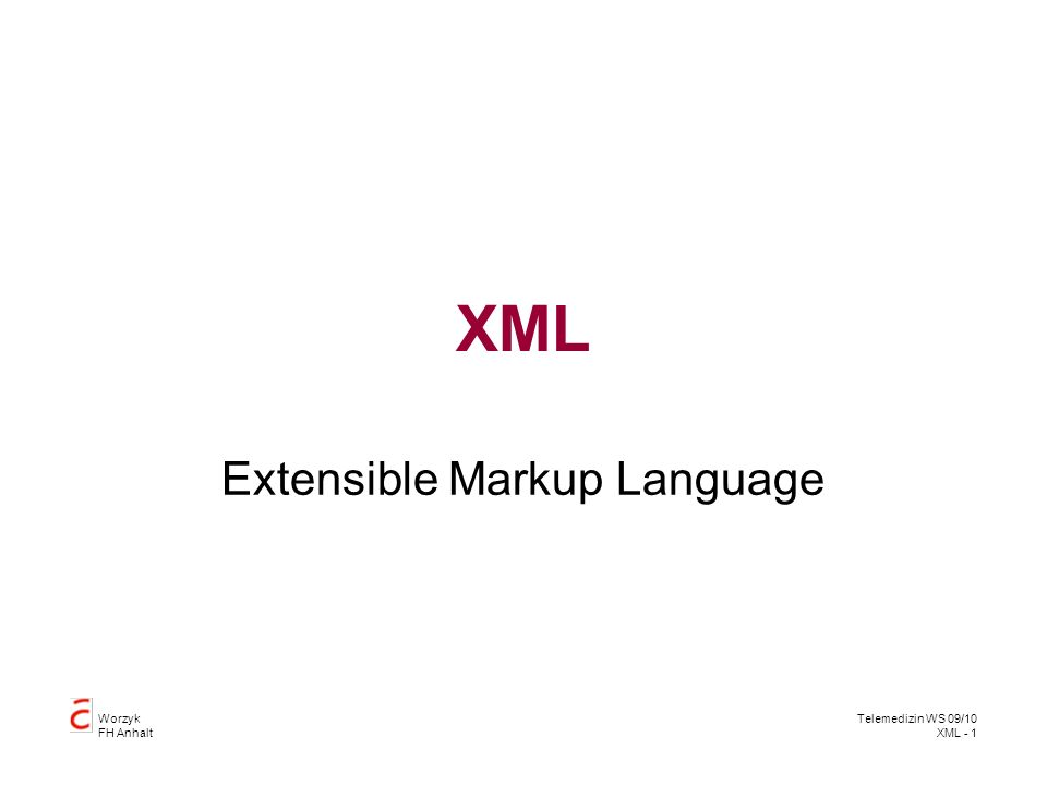 Worzyk FH Anhalt Telemedizin WS 09/10 XML - 2 XML Metalanguage –A Language, which describes languages –Languages describe formats for data exchange