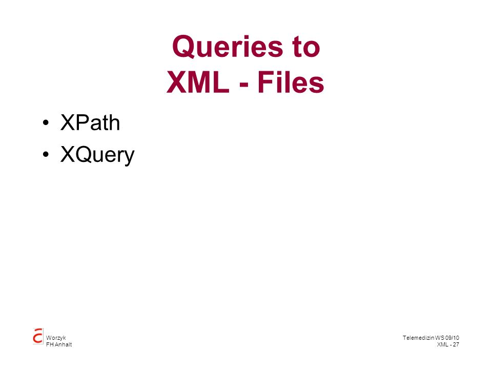 Worzyk FH Anhalt Telemedizin WS 09/10 XML - 27 Queries to XML - Files XPath XQuery