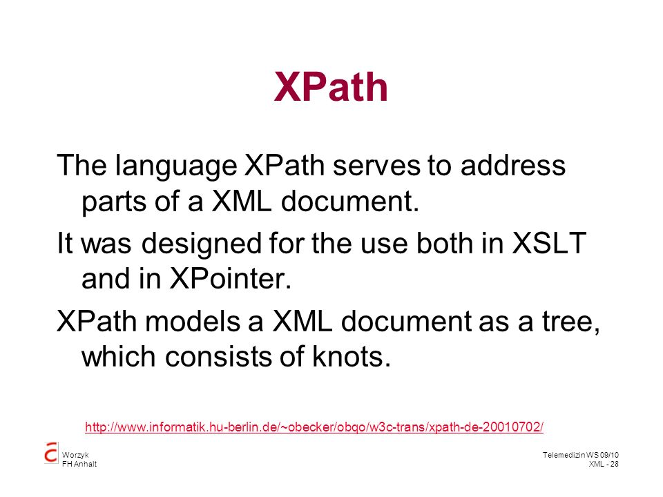 Worzyk FH Anhalt Telemedizin WS 09/10 XML - 28 XPath The language XPath serves to address parts of a XML document.