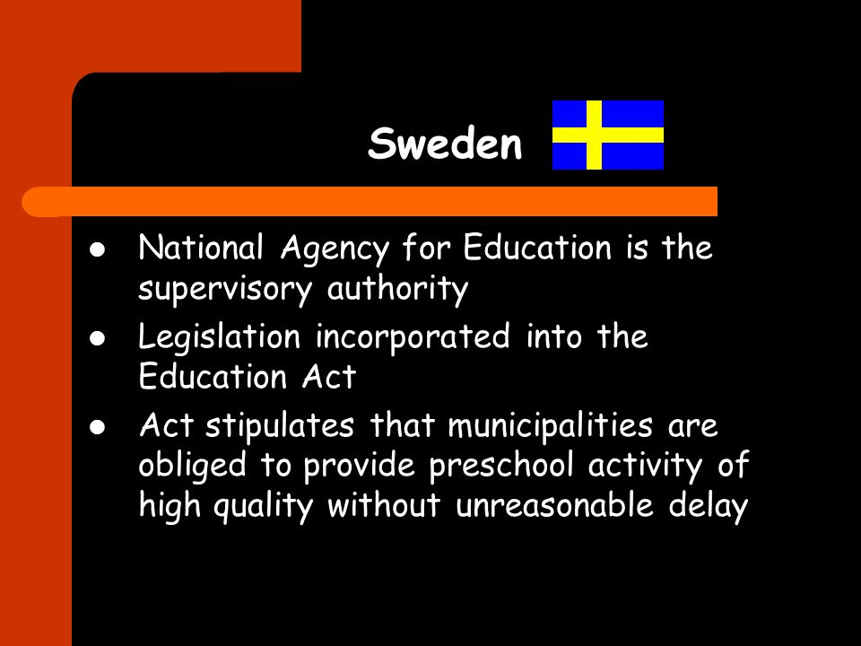 Sweden National Agency for Education is the supervisory authority Legislation incorporated into the Education Act Act stipulates that municipalities a