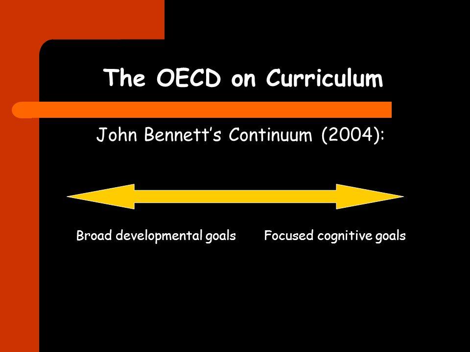 The OECD on Curriculum John Bennetts Continuum (2004): Broad developmental goalsFocused cognitive goals
