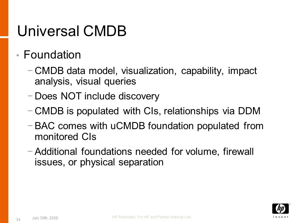 Universal CMDB Foundation CMDB data model, visualization, capability, impact analysis, visual queries Does NOT include discovery CMDB is populated wit