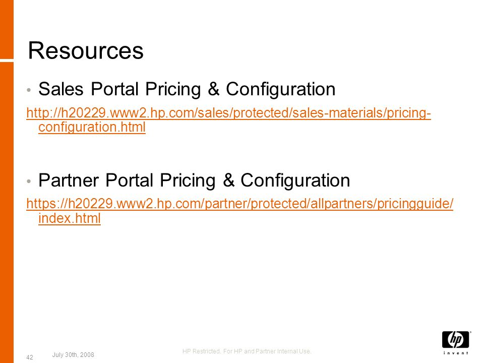 Resources Sales Portal Pricing & Configuration http://h20229.www2.hp.com/sales/protected/sales-materials/pricing- configuration.html Partner Portal Pr