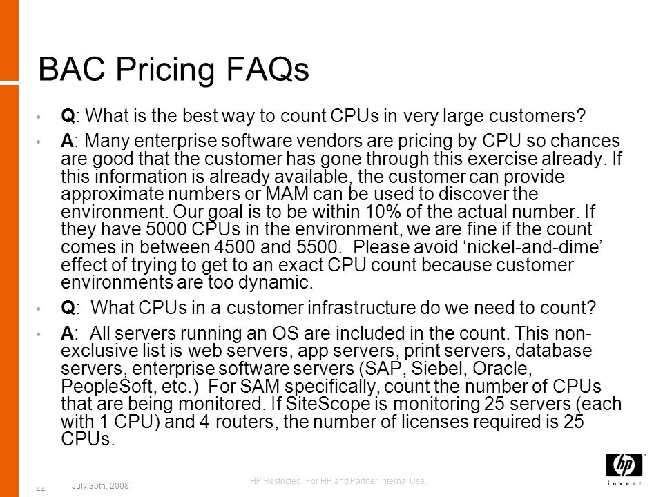 BAC Pricing FAQs Q: What is the best way to count CPUs in very large customers? A: Many enterprise software vendors are pricing by CPU so chances are