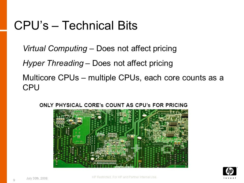 CPUs – Technical Bits Virtual Computing – Does not affect pricing Hyper Threading – Does not affect pricing Multicore CPUs – multiple CPUs, each core