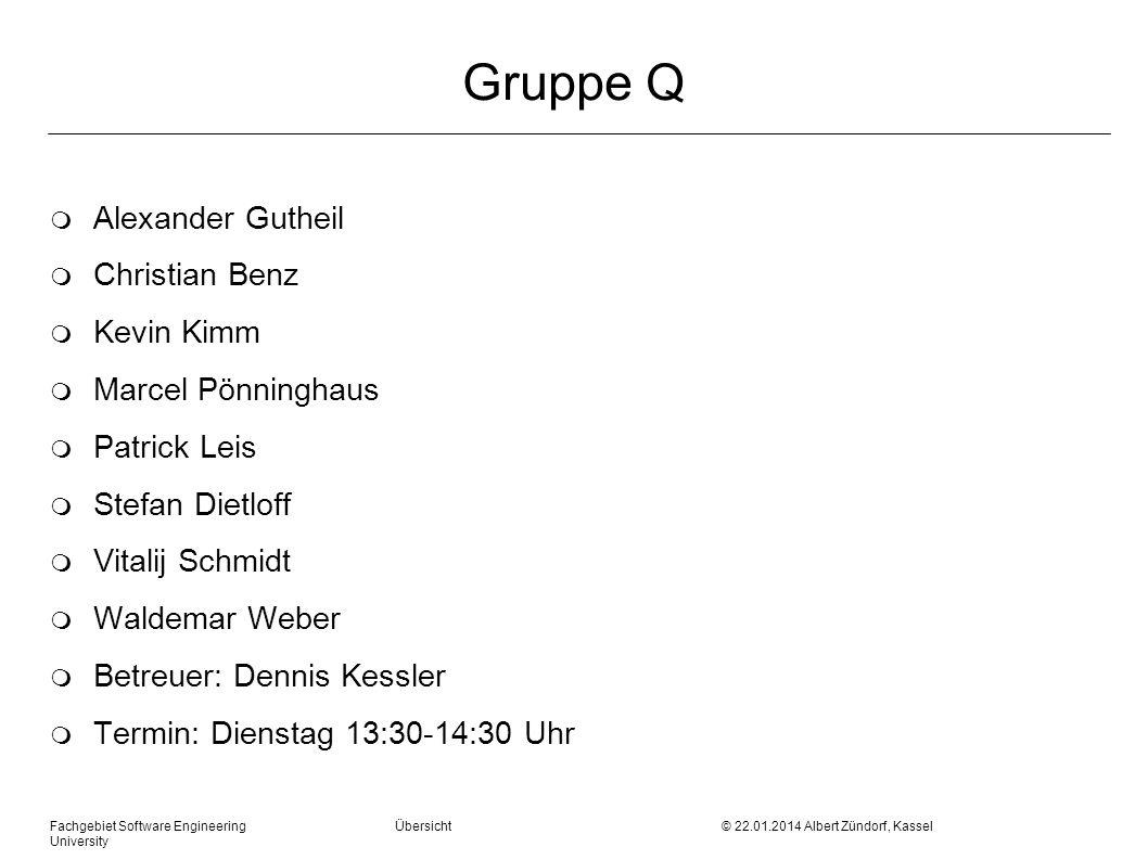 Fachgebiet Software Engineering Übersicht © 22.01.2014 Albert Zündorf, Kassel University Gruppe Q m Alexander Gutheil m Christian Benz m Kevin Kimm m