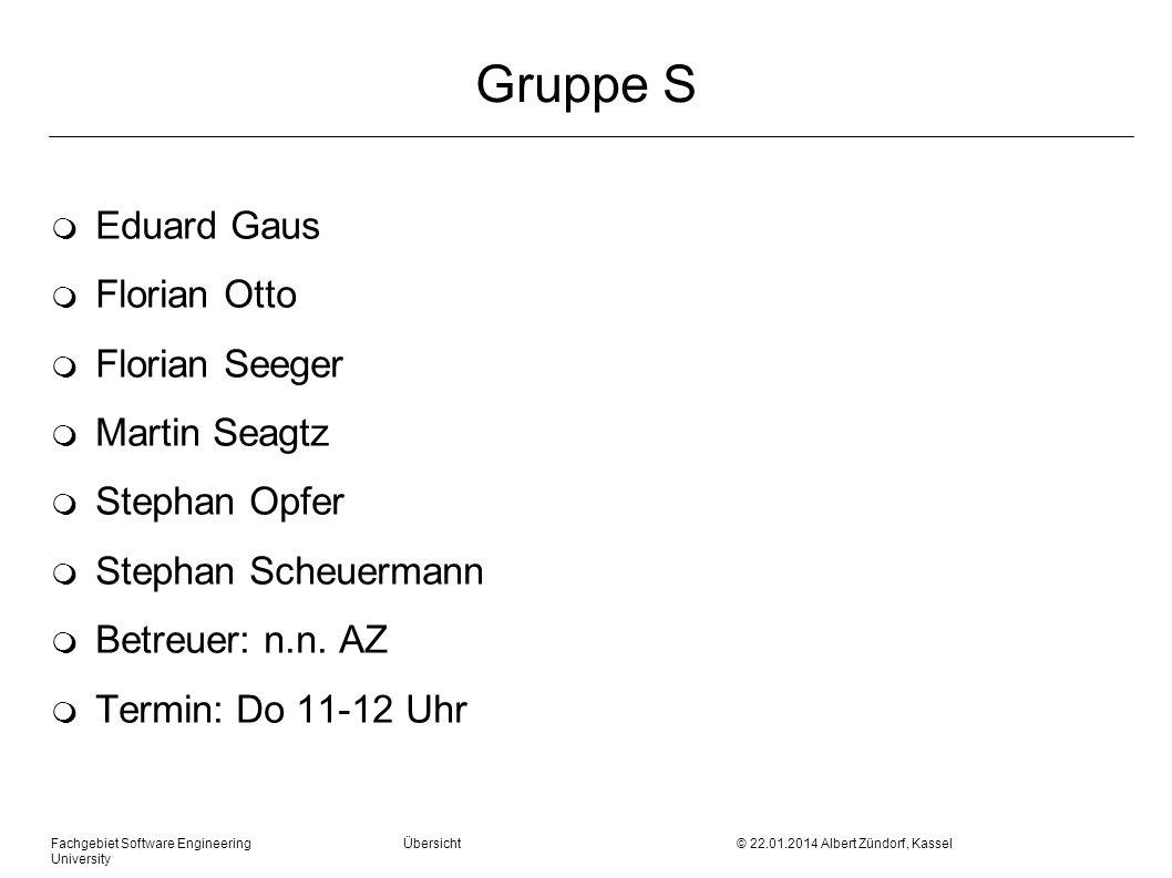 Fachgebiet Software Engineering Übersicht © 22.01.2014 Albert Zündorf, Kassel University Gruppe S m Eduard Gaus m Florian Otto m Florian Seeger m Mart
