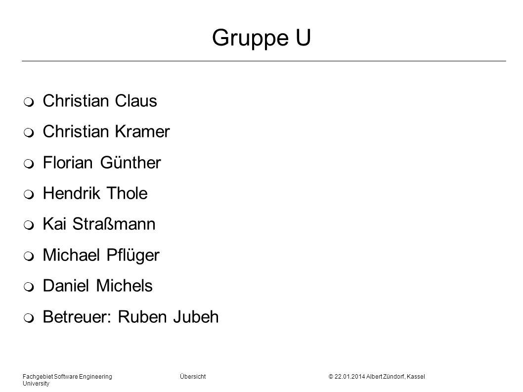 Fachgebiet Software Engineering Übersicht © 22.01.2014 Albert Zündorf, Kassel University Gruppe U m Christian Claus m Christian Kramer m Florian Günth