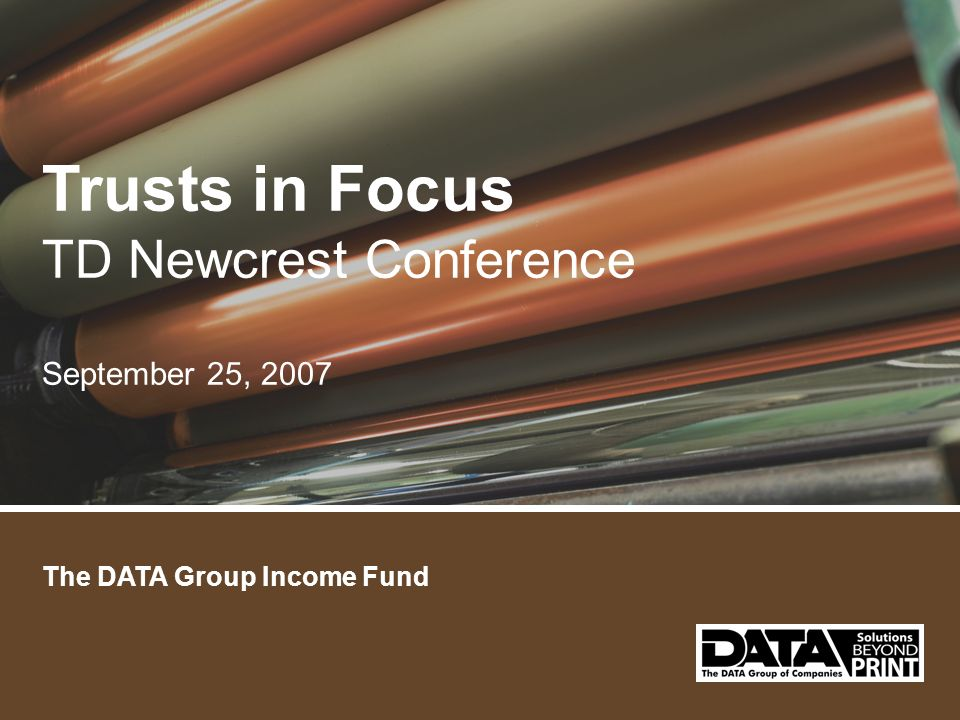 THE DATA GROUP INCOME FUND Corporate Overview David Odell President & Chief Executive Officer