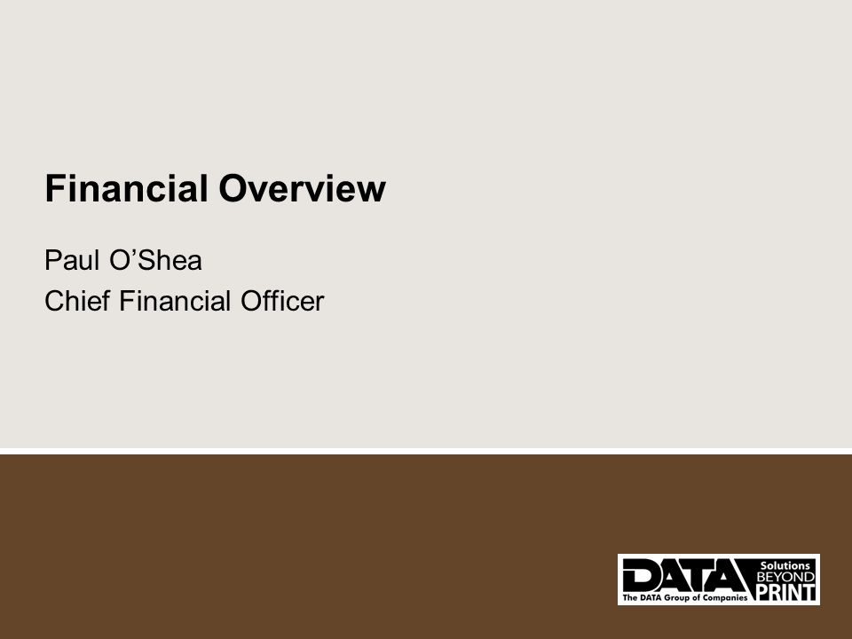 Financial Overview Paul OShea Chief Financial Officer