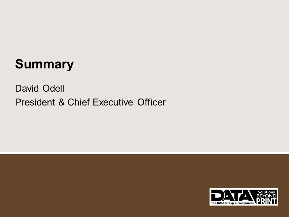 Summary David Odell President & Chief Executive Officer