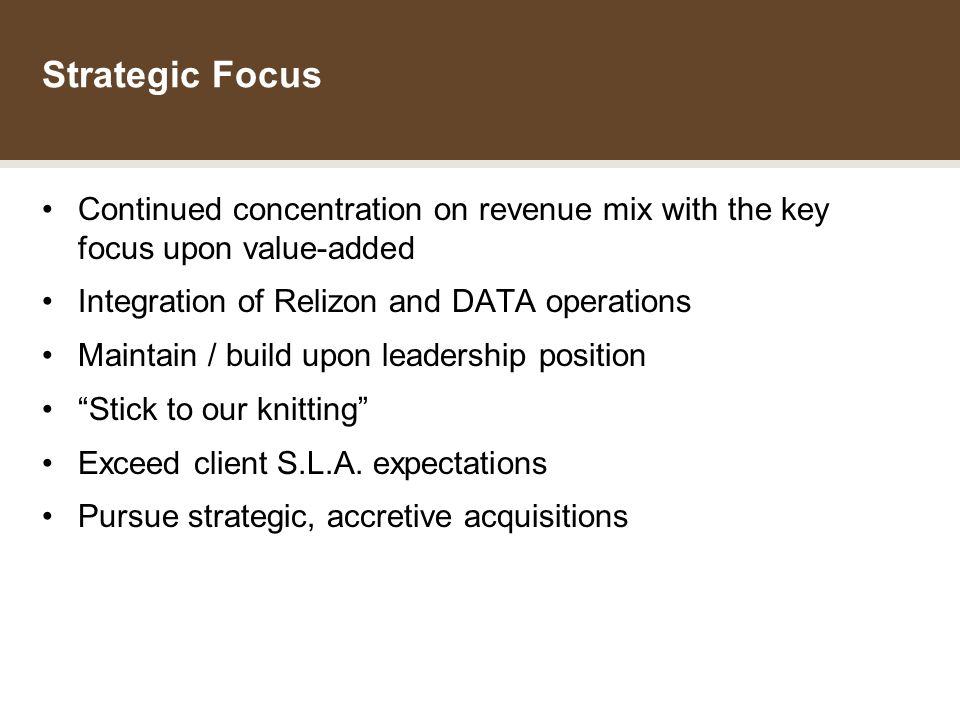 THE DATA GROUP INCOME FUND Strategic Focus Continued concentration on revenue mix with the key focus upon value-added Integration of Relizon and DATA operations Maintain / build upon leadership position Stick to our knitting Exceed client S.L.A.