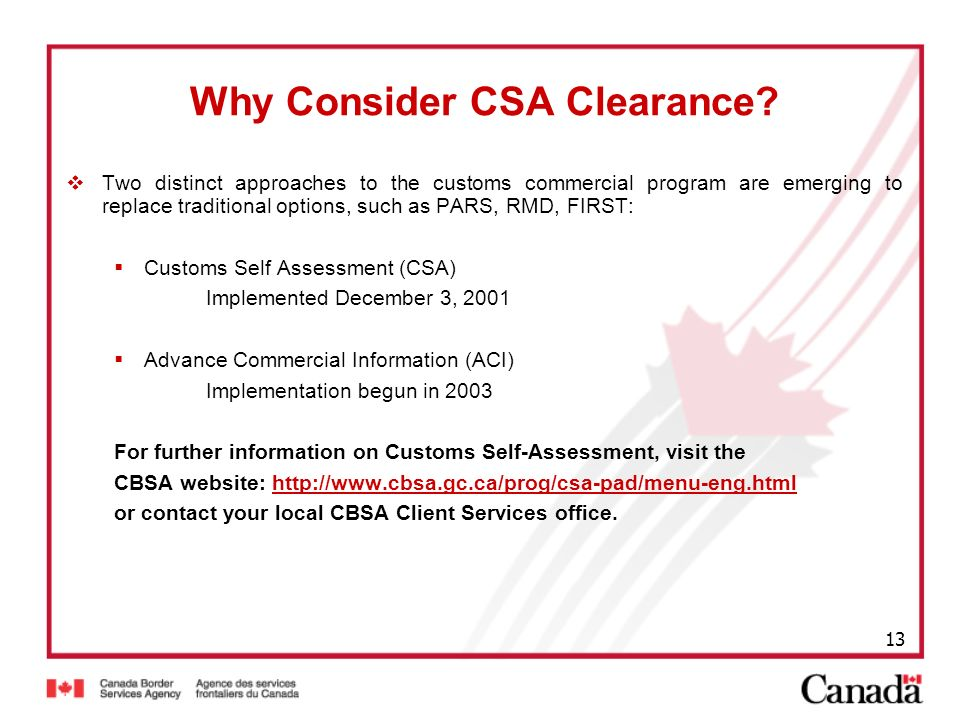 13 Why Consider CSA Clearance? Two distinct approaches to the customs commercial program are emerging to replace traditional options, such as PARS, RM