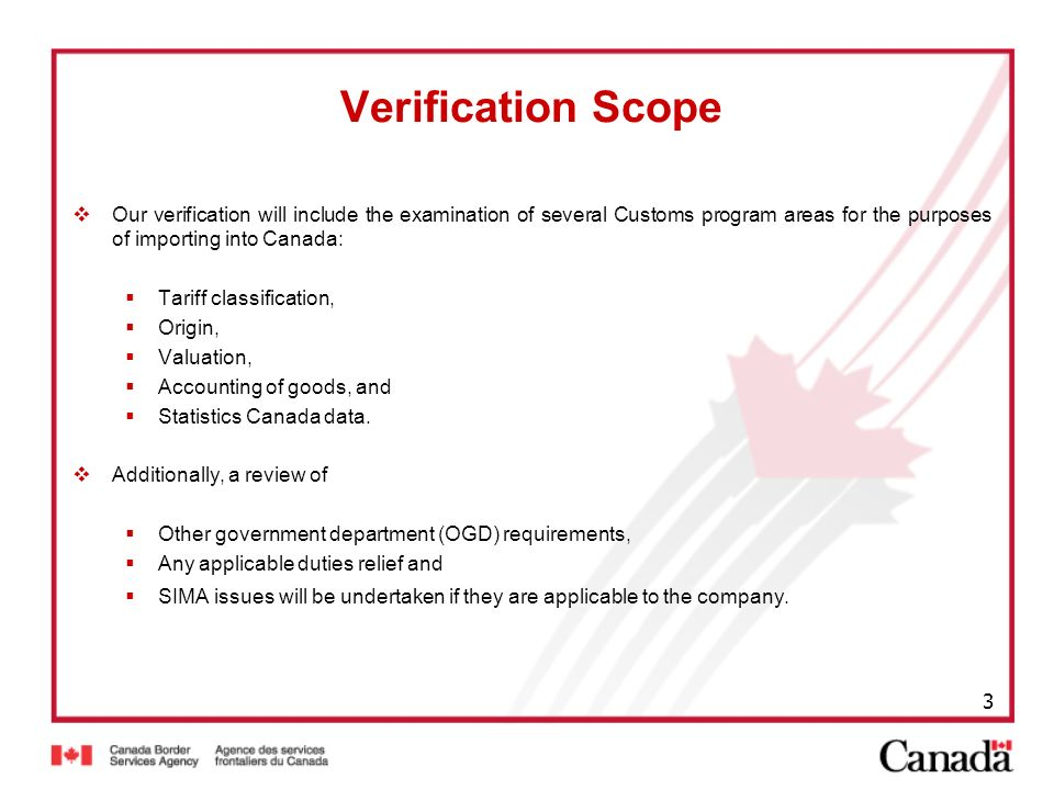 3 Verification Scope Our verification will include the examination of several Customs program areas for the purposes of importing into Canada: Tariff
