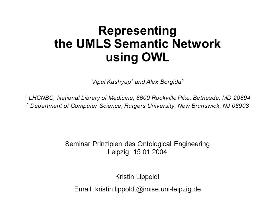 Outline The UMLS Semantic Network (SN) Representation of SN using OWL Multiple interpretations of link Evaluation of the interpretation variants Methodology for choosing the right representation variant (first steps)