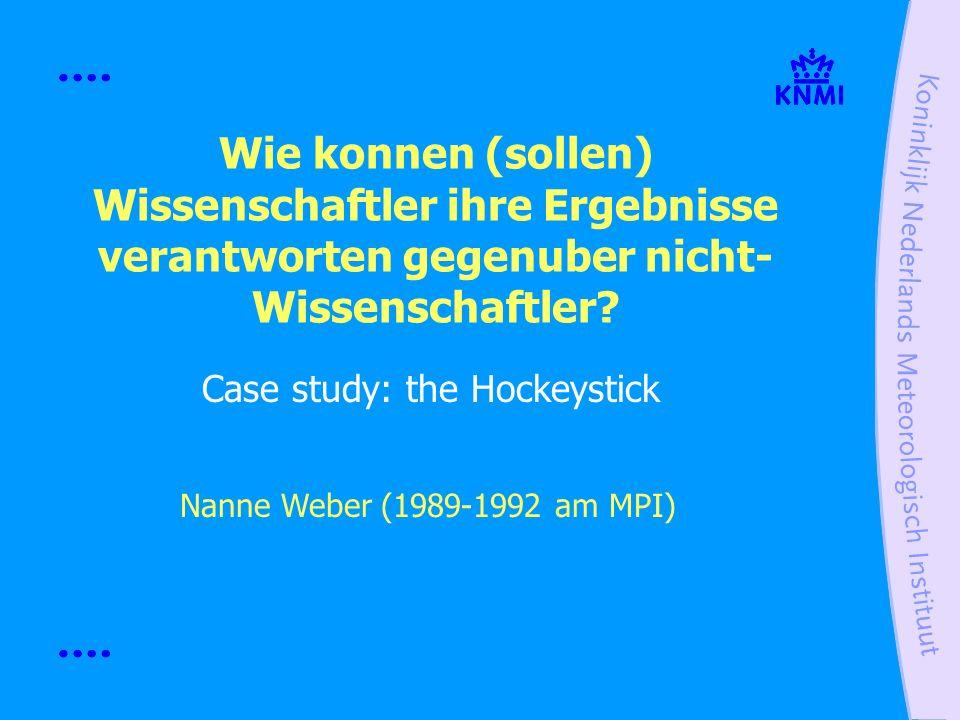 Wie konnen (sollen) Wissenschaftler ihre Ergebnisse verantworten gegenuber nicht- Wissenschaftler? Case study: the Hockeystick Nanne Weber (1989-1992