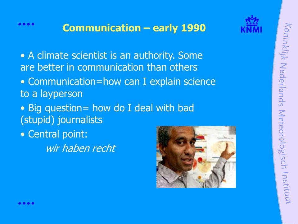 A climate scientist is an authority. Some are better in communication than others Communication=how can I explain science to a layperson Big question=
