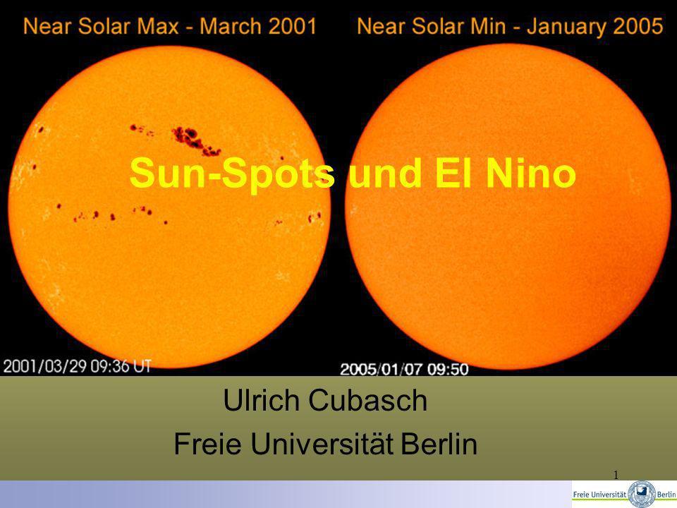 1 Sun-Spots und El Nino Ulrich Cubasch Freie Universität Berlin