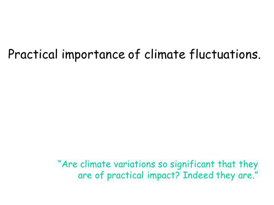 Are climate variations so significant that they are of practical impact.