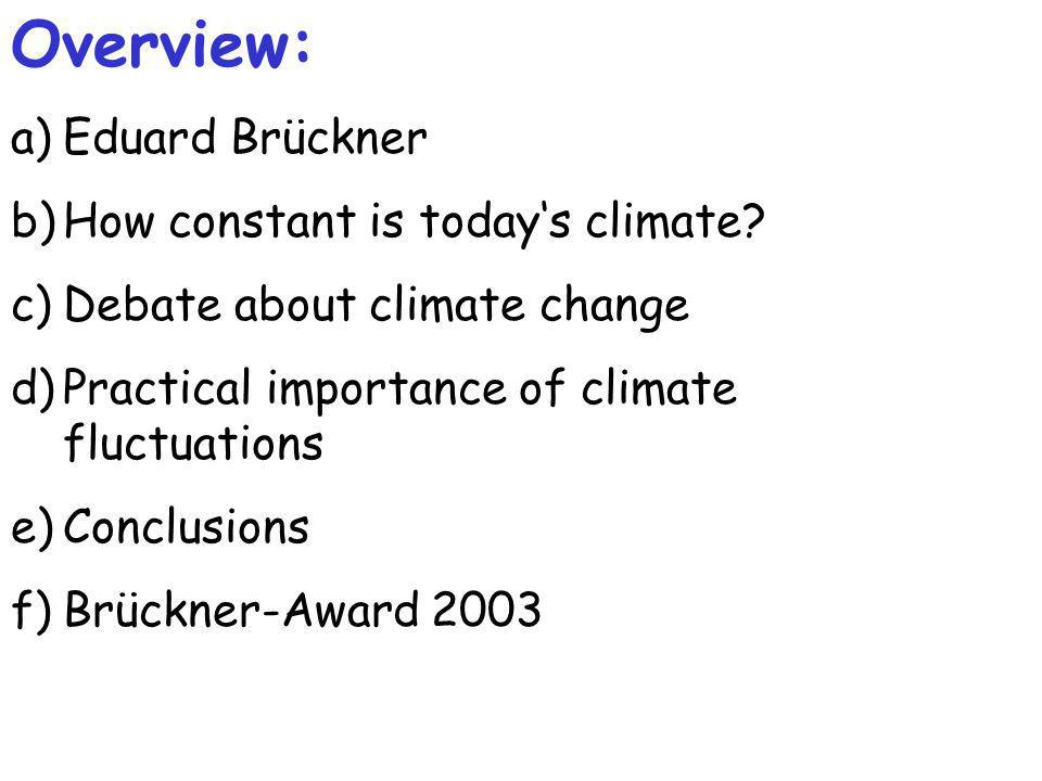 Overview: a)Eduard Brückner b)How constant is todays climate.