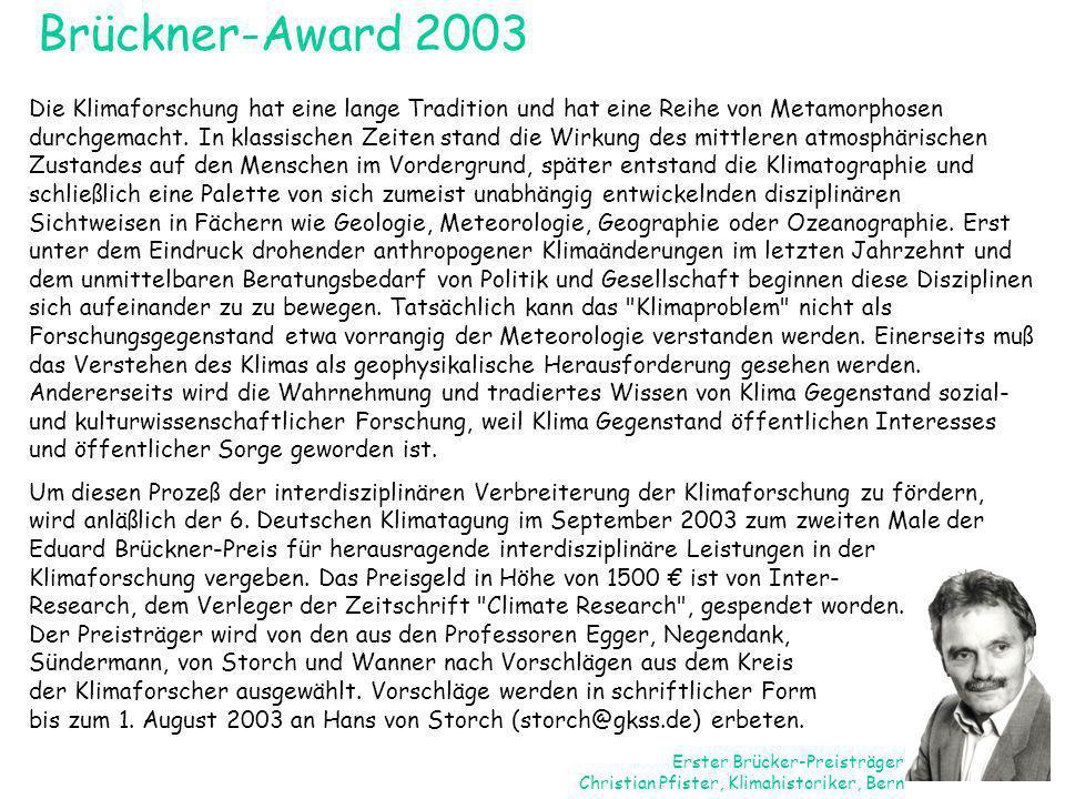 Brückner-Award 2003 Die Klimaforschung hat eine lange Tradition und hat eine Reihe von Metamorphosen durchgemacht. In klassischen Zeiten stand die Wir