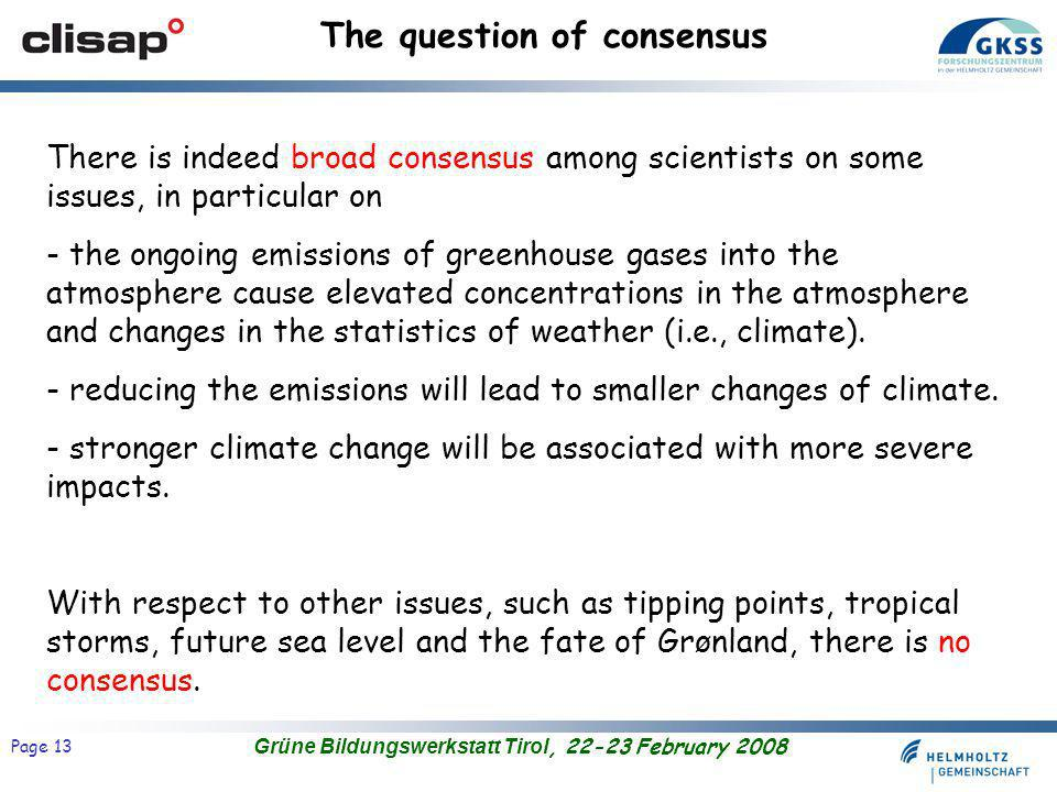 Grüne Bildungswerkstatt Tirol, 22-23 February 2008 Page 13 The question of consensus There is indeed broad consensus among scientists on some issues,