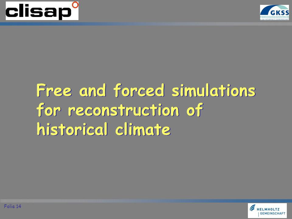 Folie 14 Free and forced simulations for reconstruction of historical climate