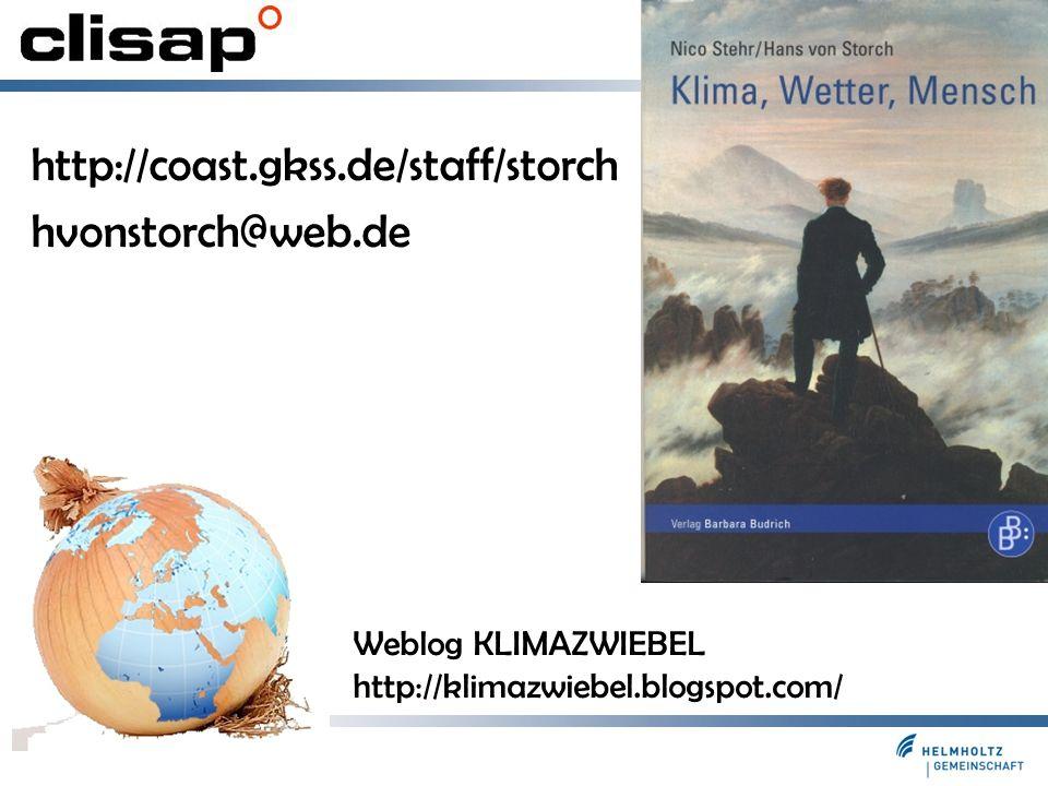 Folie 45 http://coast.gkss.de/staff/storch hvonstorch@web.de Weblog KLIMAZWIEBEL http://klimazwiebel.blogspot.com/