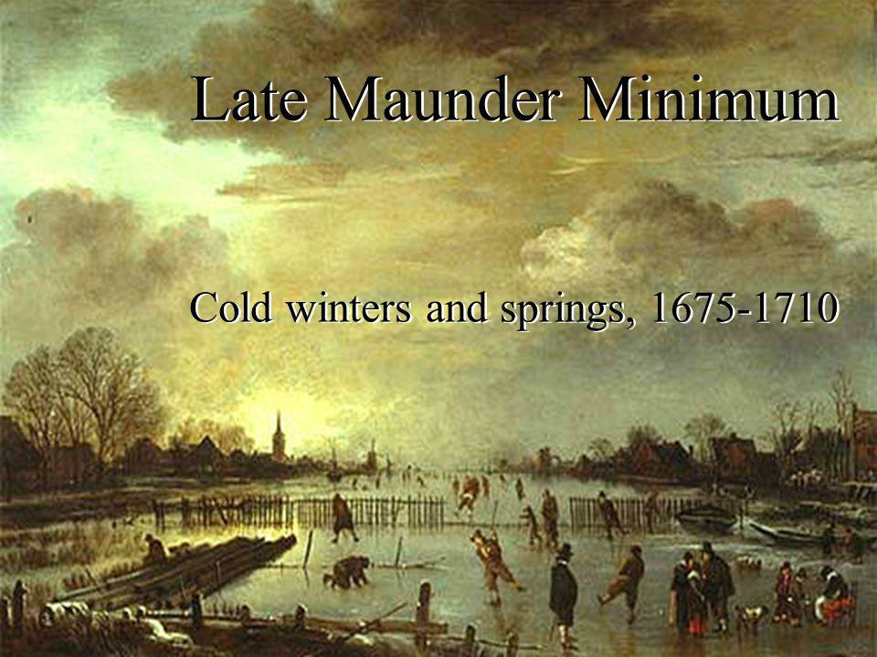 Late Maunder Minimum Cold winters and springs, 1675-1710 Late Maunder Minimum Cold winters and springs, 1675-1710