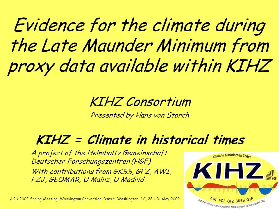 Evidence for the climate during the Late Maunder Minimum from proxy data available within KIHZ KIHZ Consortium Presented by Hans von Storch KIHZ = Cli