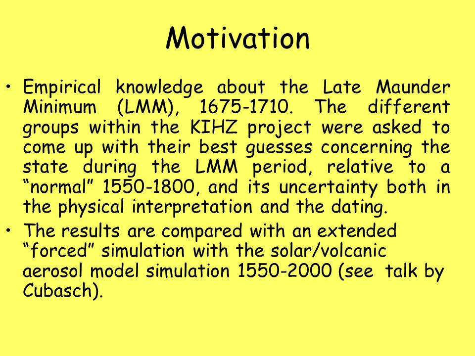 Motivation Empirical knowledge about the Late Maunder Minimum (LMM), 1675-1710. The different groups within the KIHZ project were asked to come up wit
