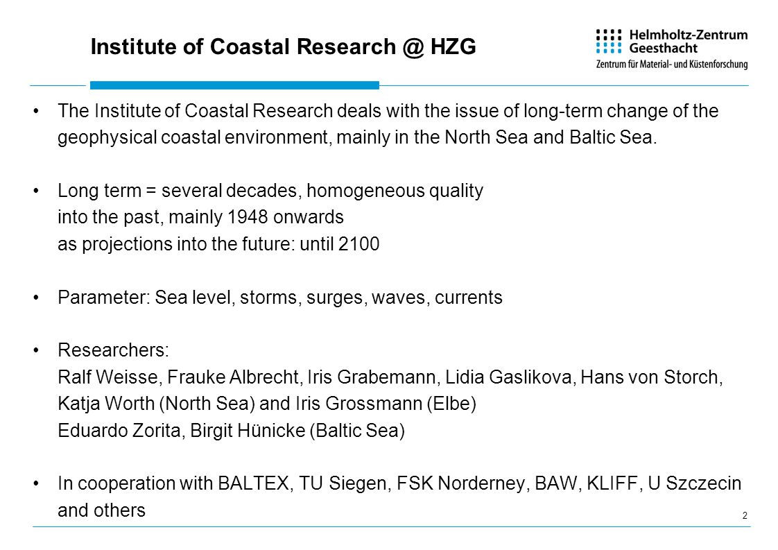 Institute of Coastal HZG The Institute of Coastal Research deals with the issue of long-term change of the geophysical coastal environment, mainly in the North Sea and Baltic Sea.